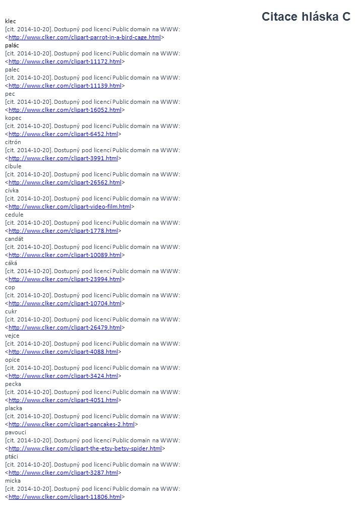 Citace hláska C klec. [cit. 2014-10-20]. Dostupný pod licencí Public domain na WWW: <http://www.clker.com/clipart-parrot-in-a-bird-cage.html>